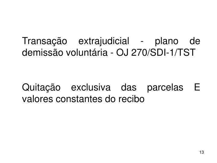 Transao extrajudicial - plano de demisso voluntria - OJ 270/SDI-1/TST