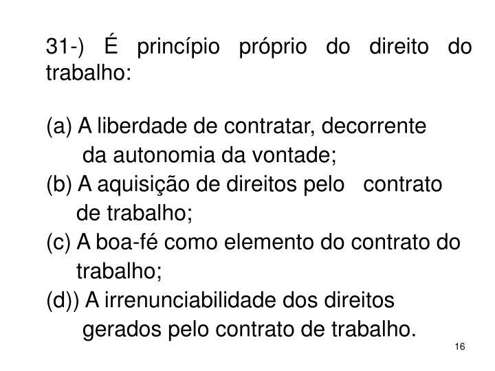 31-)  princpio prprio do direito do trabalho: