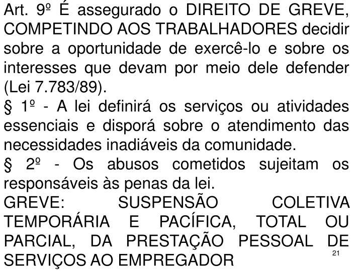 Art. 9  assegurado o DIREITO DE GREVE, COMPETINDO AOS TRABALHADORES decidir sobre a oportunidade de exerc-lo e sobre os interesses que devam por meio dele defender (Lei 7.783/89).