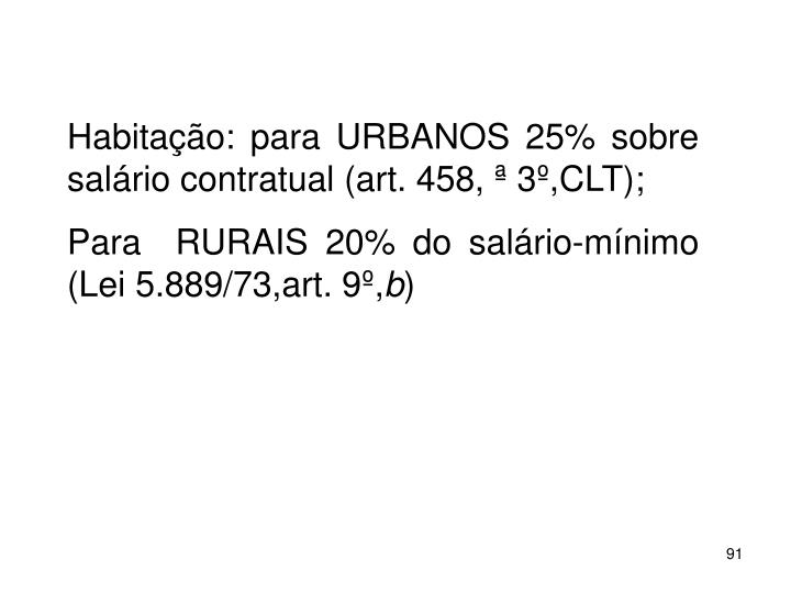 Habitao: para URBANOS 25% sobre salrio contratual (art. 458,  3,CLT);