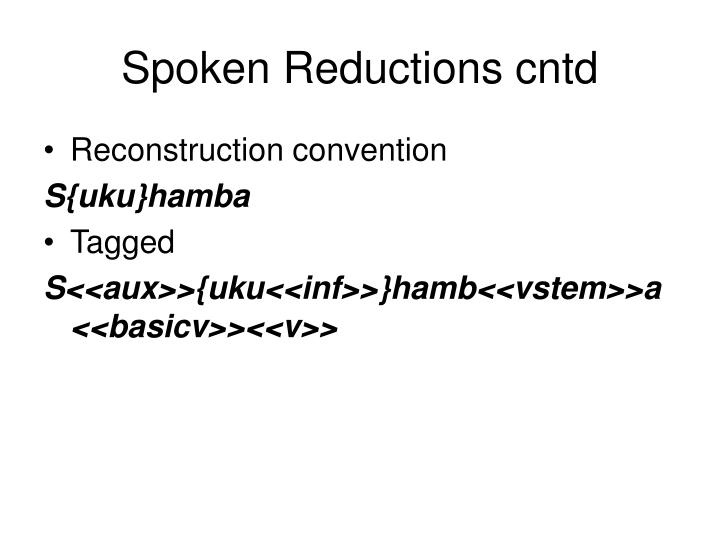 Spoken Reductions cntd
