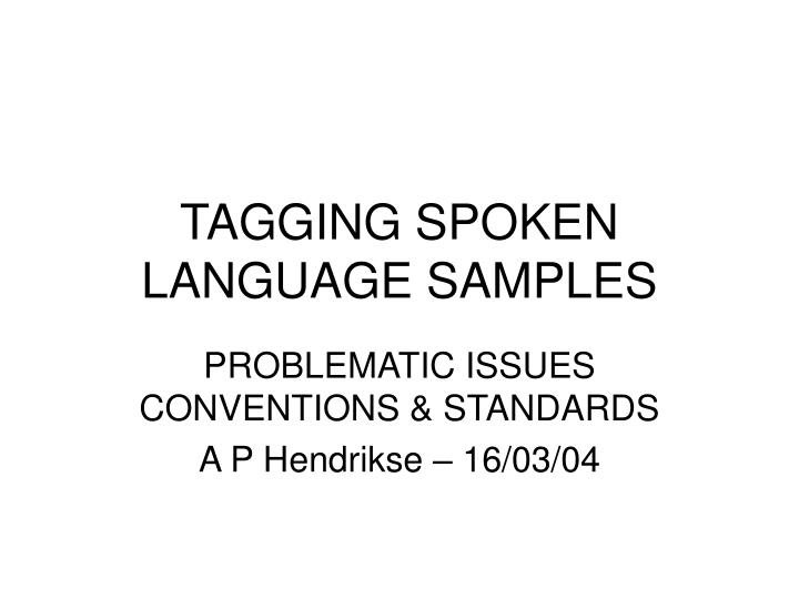 TAGGING SPOKEN LANGUAGE SAMPLES