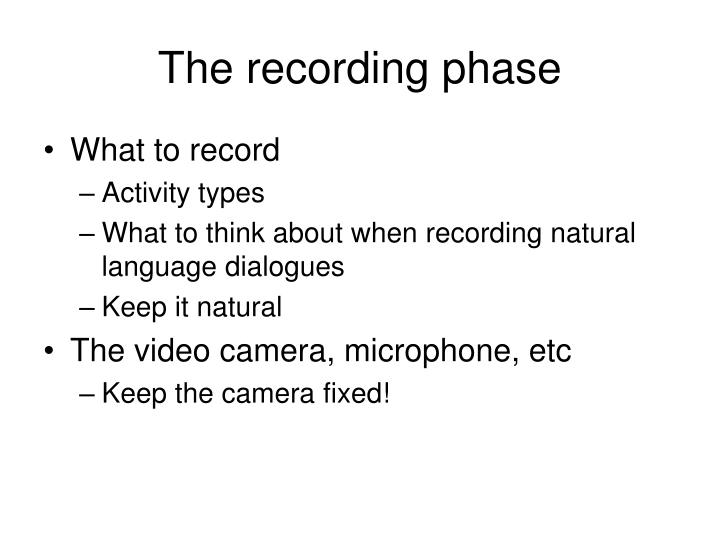 The recording phase