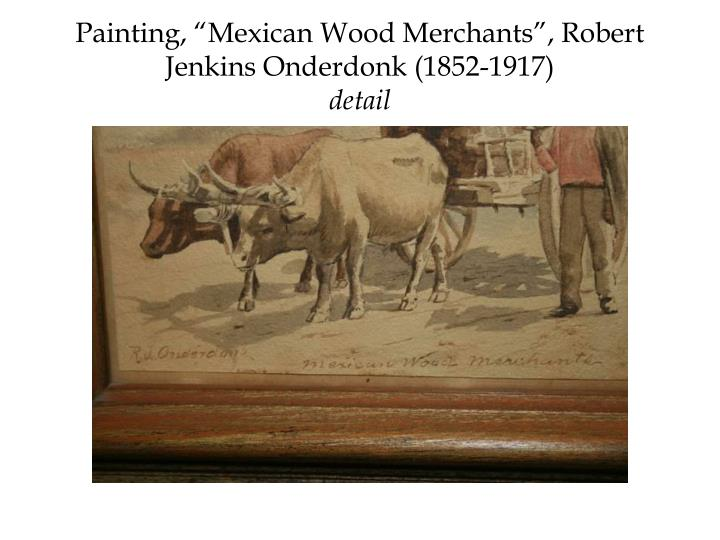 "Painting, ""Mexican Wood Merchants"", Robert Jenkins Onderdonk (1852-1917)"