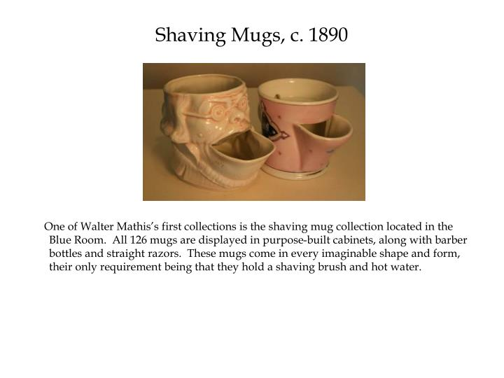 Shaving Mugs, c. 1890