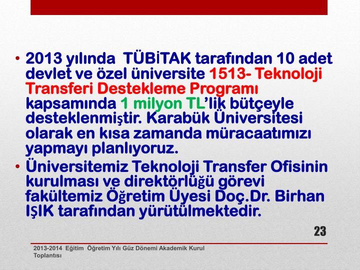 2013 yılında  TÜBİTAK tarafından 10 adet devlet ve özel üniversite