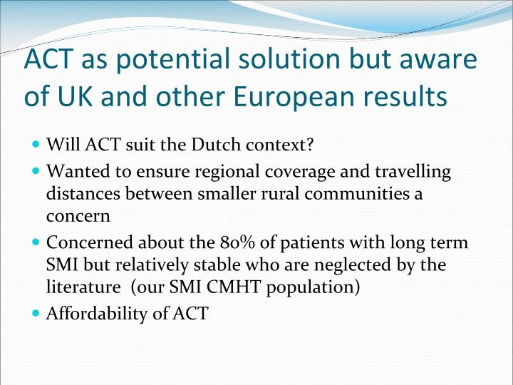 ACT as potential solution but aware of UK and other European results
