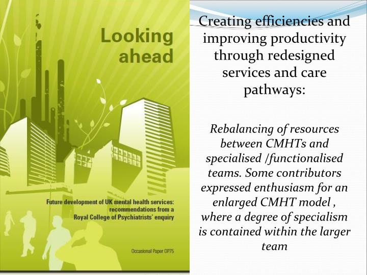 Creating efficiencies and improving productivity through redesigned services and care pathways: