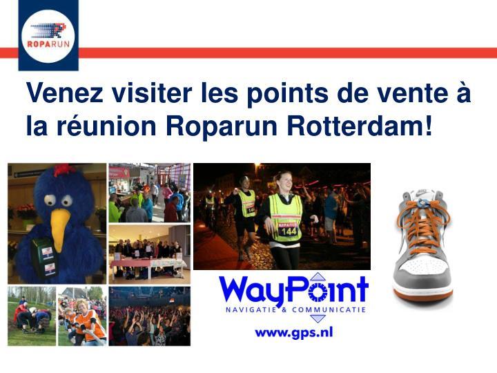 Venez visiter les points de vente à la réunion Roparun Rotterdam!