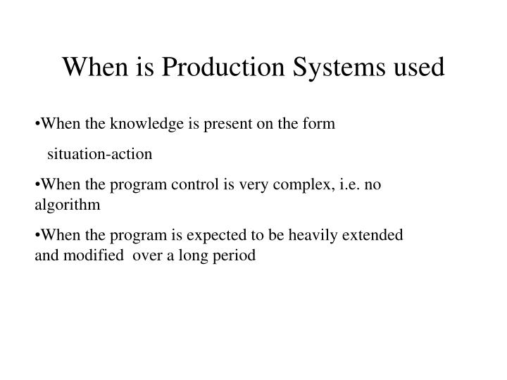 When is production systems used
