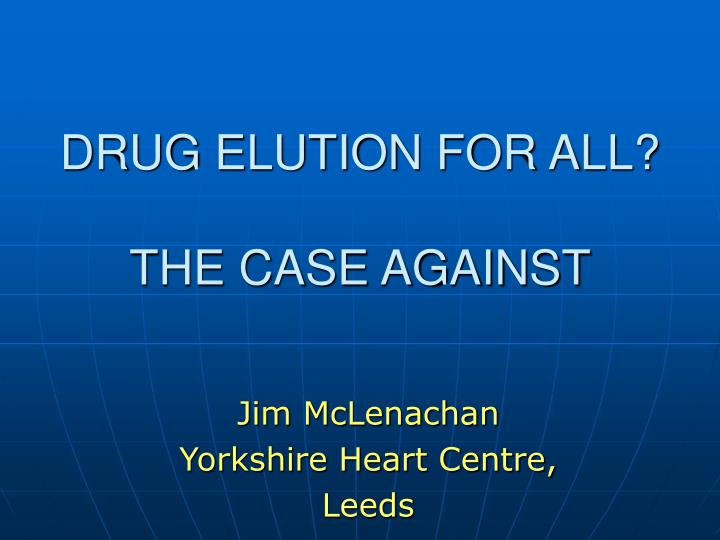Drug elution for all the case against