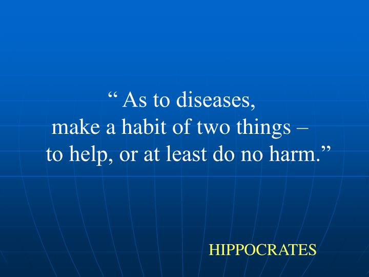 """ As to diseases,"