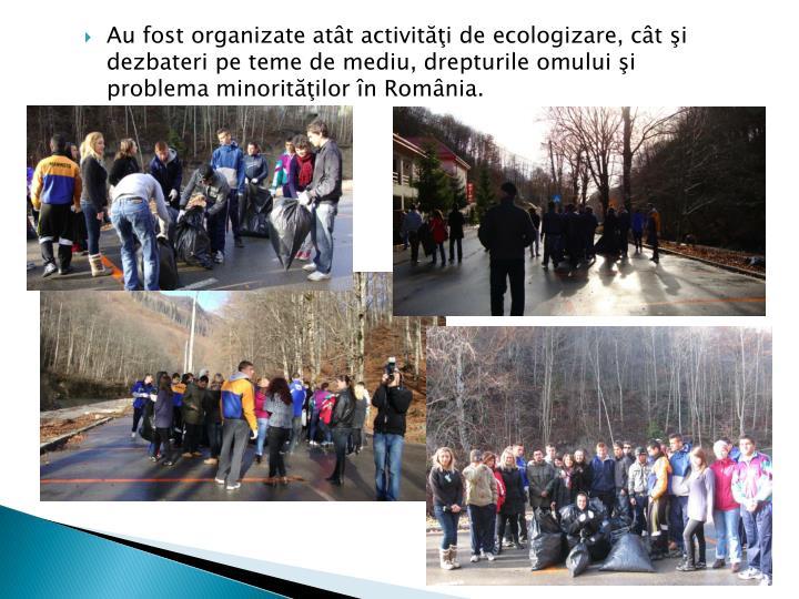 Au fost organizate atât activităţi de ecologizare, cât şi dezbateri pe teme de mediu, drepturile omului şi problema minorităţilor în România.
