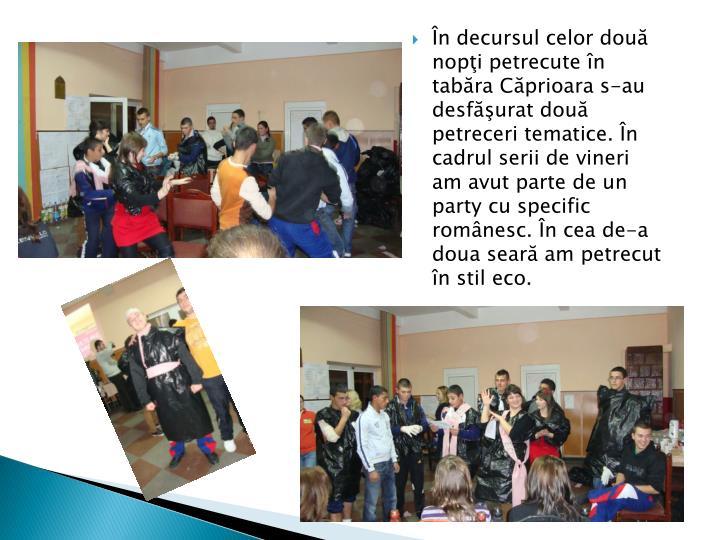 În decursul celor două nopţi petrecute în tabăra Căprioara s-au desfăşurat două petreceri tematice. În cadrul serii de vineri a