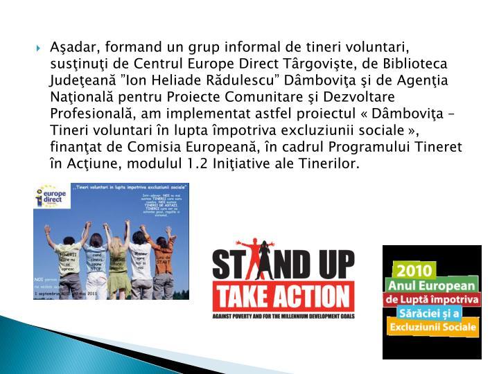 Aşadar, formand un grup informal de tineri voluntari, susţinuţi de Centrul Europe Direct