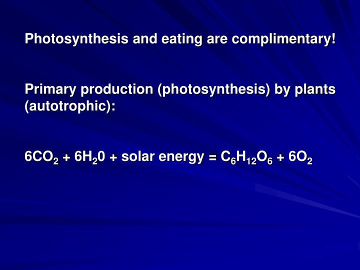 Photosynthesis and eating are complimentary!