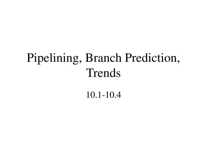 Pipelining branch prediction trends