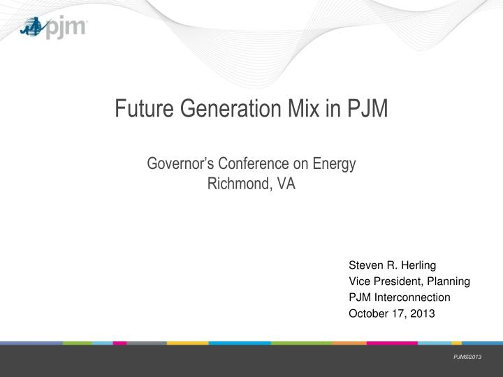 Future generation mix in pjm governor s conference on energy richmond va