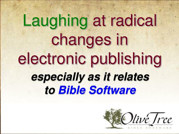 Laughing at radical changes in electronic publishing especially as it relates to bible software
