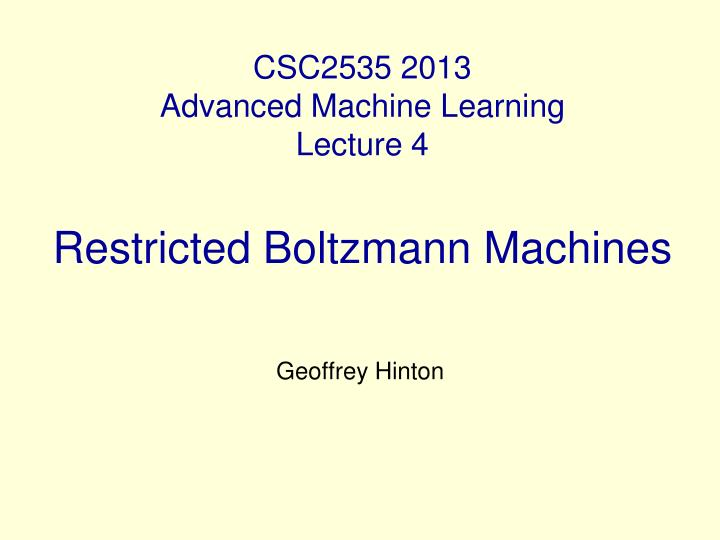 csc2535 2013 advanced machine learning lecture 4 restricted boltzmann machines