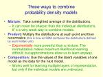 three ways to combine probability density models