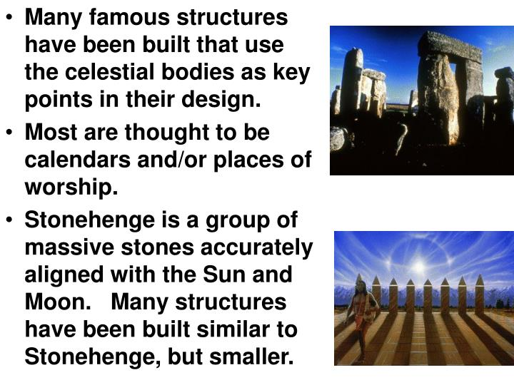 Many famous structures have been built that use the celestial bodies as key points in their design.