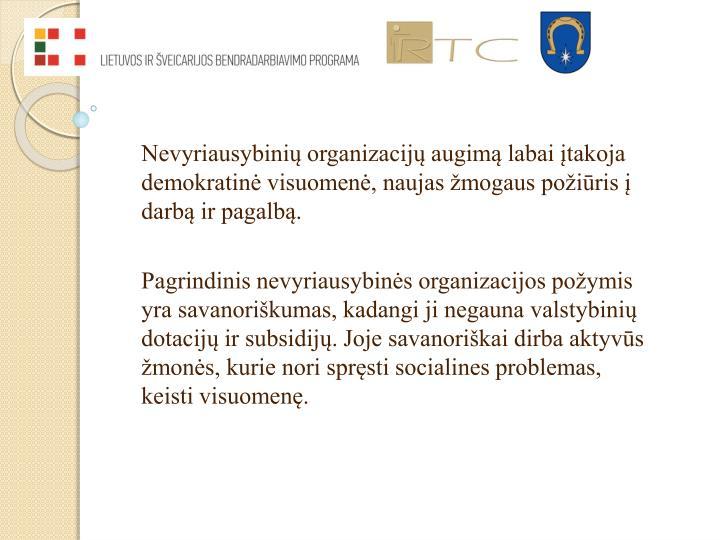 Nevyriausybinių organizacijų augimą labai įtakoja demokratinė visuomenė, naujas žmogaus požiūris į darbą ir pagalbą.
