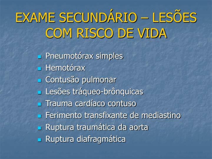 EXAME SECUNDÁRIO – LESÕES COM RISCO DE VIDA