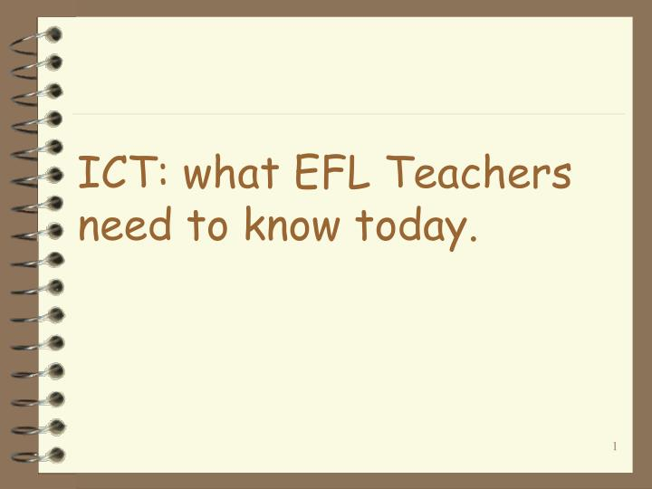 Ict what efl teachers need to know today