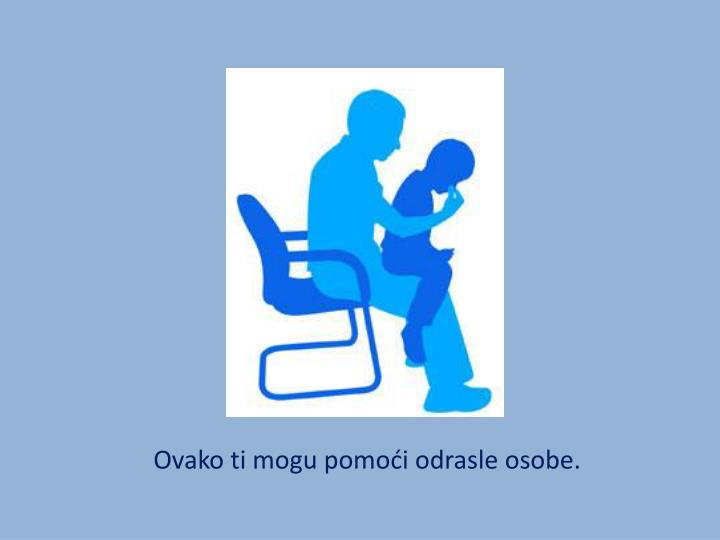 Ovako ti mogu pomoći odrasle osobe.