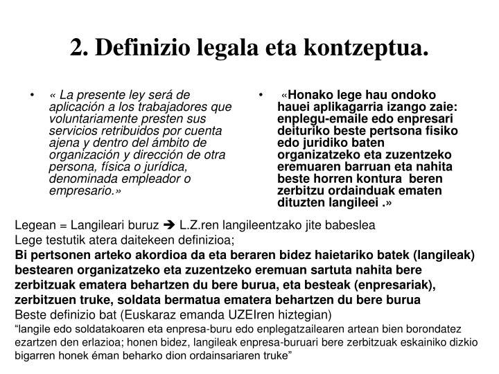 « La presente ley será de aplicación a los trabajadores que voluntariamente presten sus servicios retribuidos por cuenta ajena y dentro del ámbito de organización y dirección de otra persona, física o jurídica, denominada empleador o empresario.»