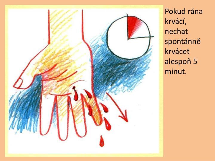 Pokud rna krvc, nechat spontnn krvcet alespo 5 minut.