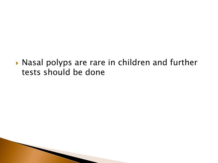 Nasal polyps are rare in children and further tests should be done