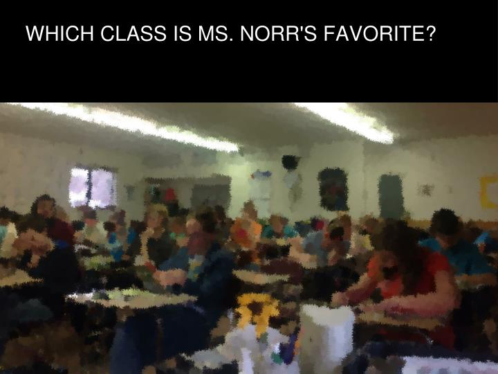 Which class is ms norr s favorite