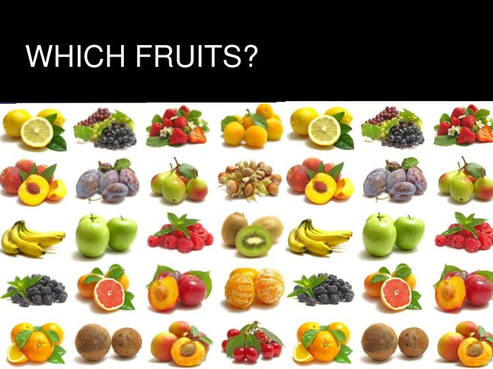WHICH FRUITS?