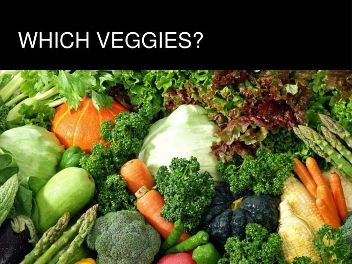 WHICH VEGGIES?