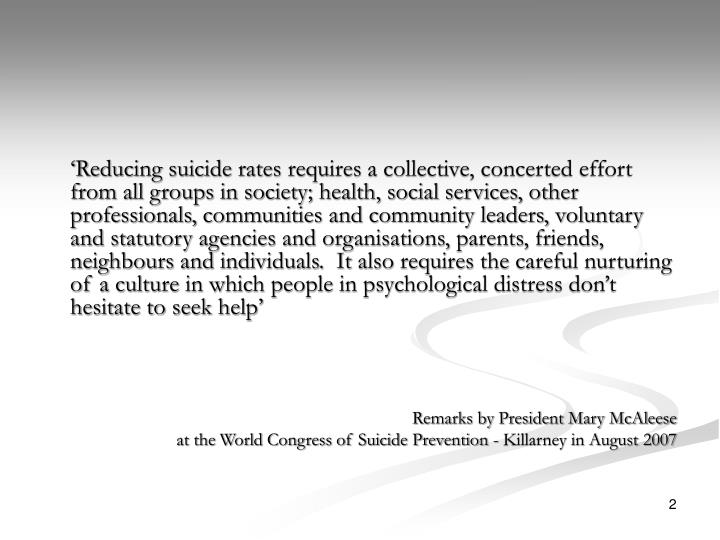 'Reducing suicide rates requires a collective, concerted effort from all groups in society; healt...
