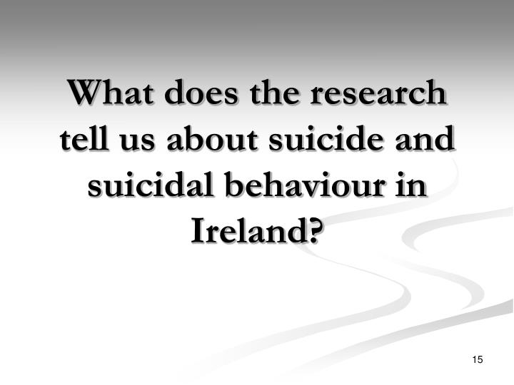 What does the research tell us about suicide and suicidal behaviour in Ireland?