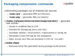 packaging components commands