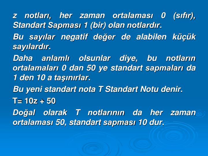 z notlar, her zaman ortalamas 0 (sfr), Standart Sapmas 1 (bir) olan notlardr.