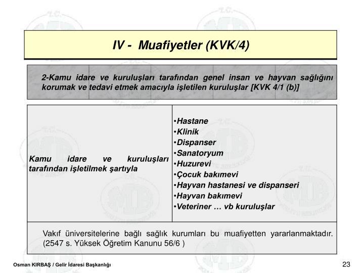 2-Kamu idare ve kurulular tarafndan genel insan ve hayvan saln korumak ve tedavi etmek amacyla iletilen kurulular [KVK 4/1 (b)]