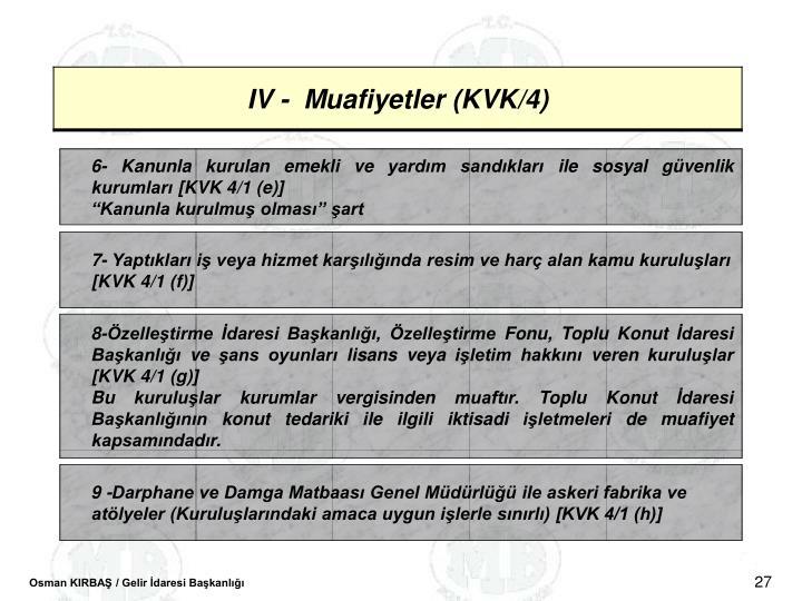 6- Kanunla kurulan emekli ve yardm sandklar ile sosyal gvenlik kurumlar [KVK 4/1 (e)]