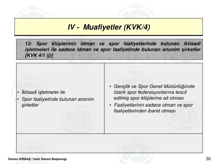 12- Spor klplerinin idman ve spor faaliyetlerinde bulunan iktisadi iletmeleri ile sadece idman ve spor faaliyetinde bulunan anonim irketler [KVK 4/1 (j)]