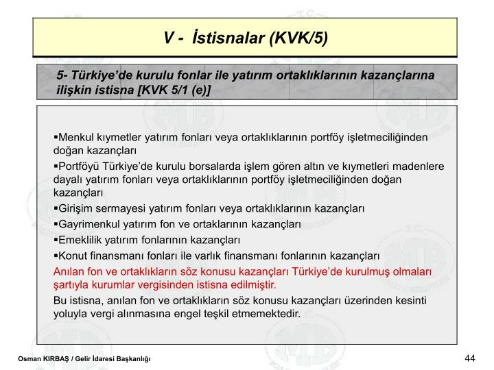 5- Trkiyede kurulu fonlar ile yatrm ortaklklarnn kazanlarna ilikin istisna [KVK 5/1 (e)]