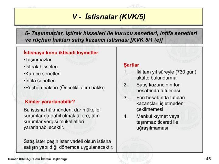 6- Tanmazlar, itirak hisseleri ile kurucu senetleri, intifa senetleri ve rhan haklar sat kazanc istisnas [KVK 5/1 (e)]