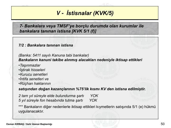 7- Bankalara veya TMSFye borlu durumda olan kurumlar ile bankalara tannan istisna [KVK 5/1 (f)]