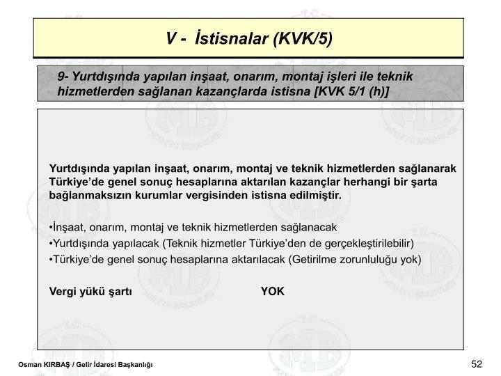 9- Yurtdnda yaplan inaat, onarm, montaj ileri ile teknik hizmetlerden salanan kazanlarda istisna [KVK 5/1 (h)]