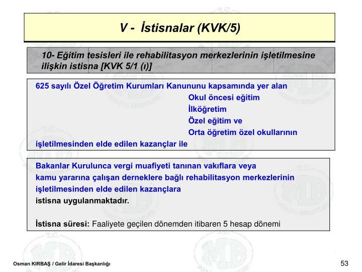 10- Eitim tesisleri ile rehabilitasyon merkezlerinin iletilmesine ilikin istisna [KVK 5/1 ()]