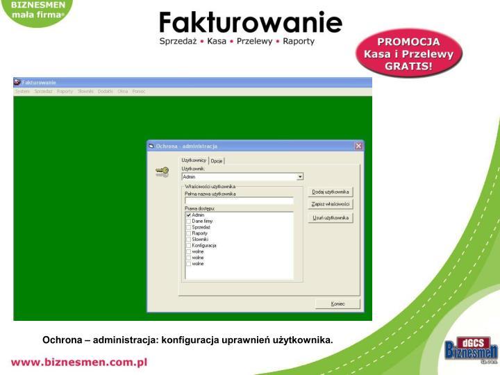 Ochrona – administracja: konfiguracja uprawnień użytkownika.