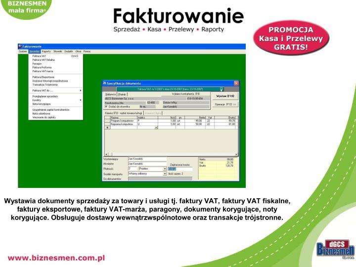 Wystawia dokumenty sprzedaży za towary i usługi tj. faktury VAT, faktury VAT fiskalne, faktury eksportowe, faktury VAT-marża, paragony, dokumenty korygujące, noty korygujące. Obsługuje dostawy wewnątrzwspólnotowe oraz transakcje trójstronne.